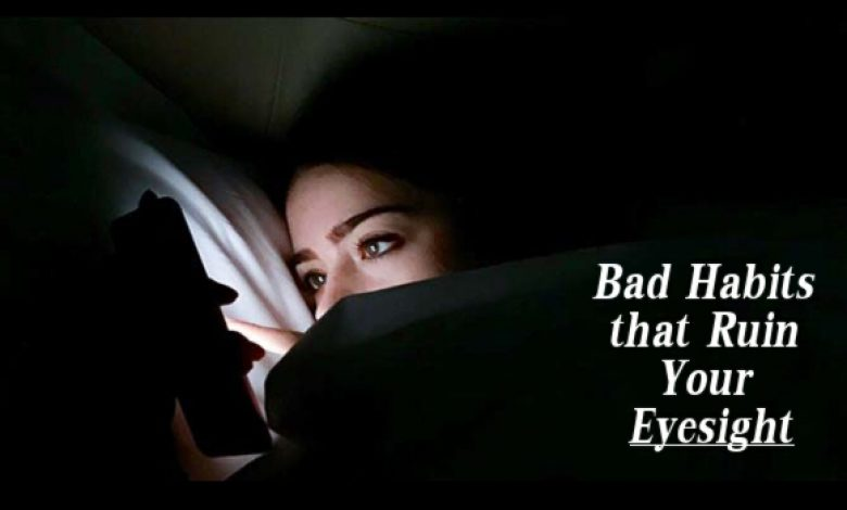 Bad Habits that Ruin Your Eyesight