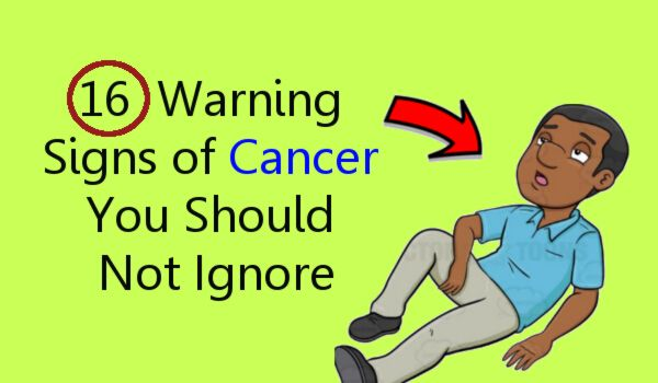 16 Early Warning Signs of Cancer in your Body Should not Ignore