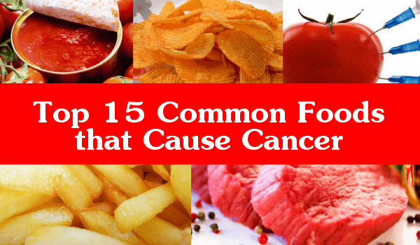 Top 15 common foods that cause cancer