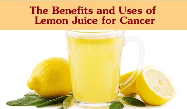The benefits and uses of lemon juice for cancer