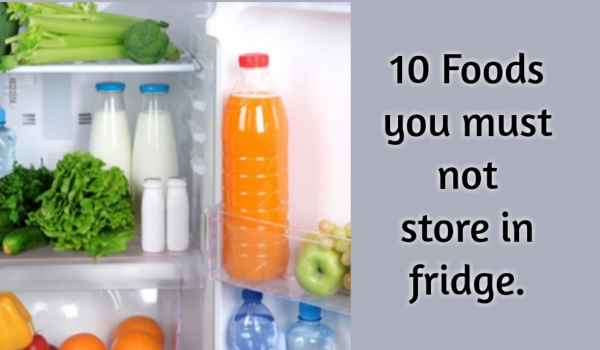 10 Foods you must not Store In Fridge