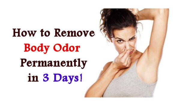 How to Remove Body Odor Naturally and Permanently in 3 Days!