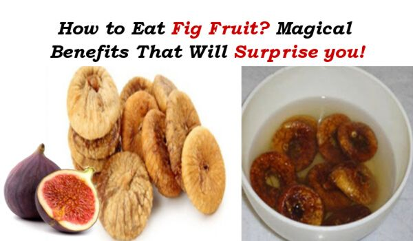How to Eat Fig Fruit? Health Benefits and Uses That Will Surprise you!