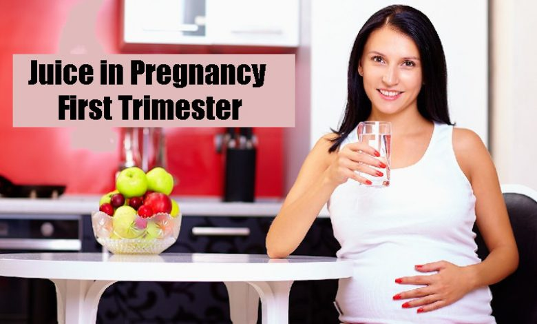 Juice in Pregnancy First Trimester