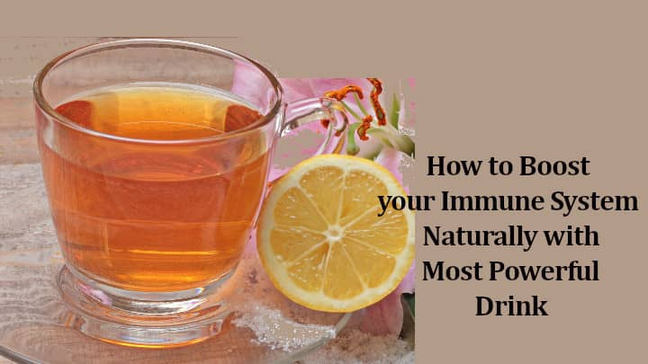 How to Boost your Immune System Naturally with Most Powerful Drink