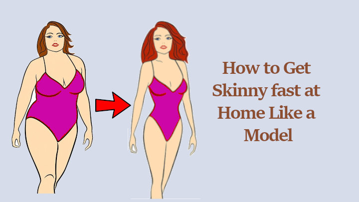 How to Get Skinny Fast at Home